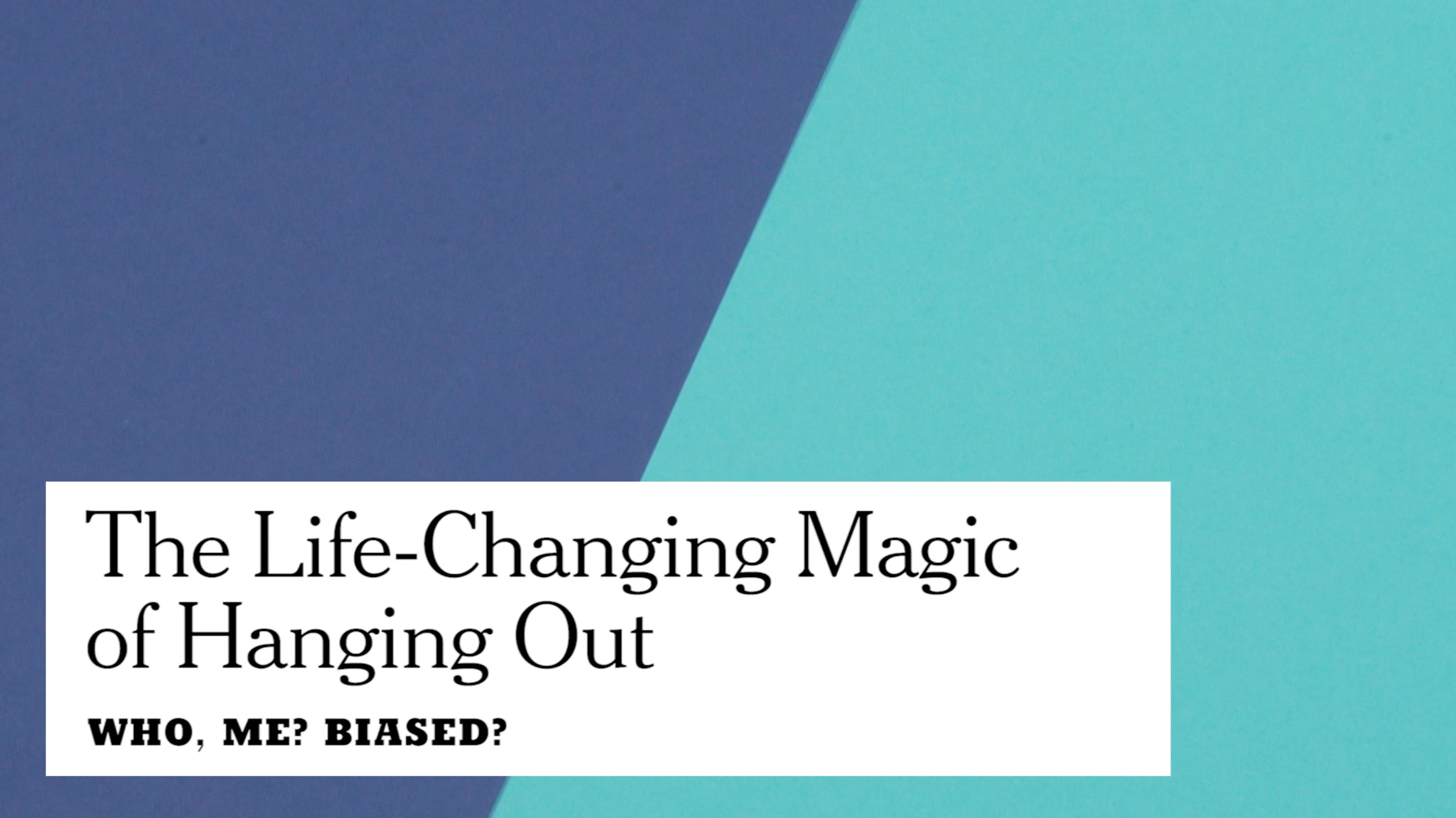 New York Times Video: The Life-Changing Magic of Hanging Out